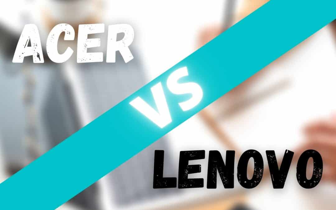 Acer vs Lenovo – Which Brand Makes the Best Laptops (2021)?