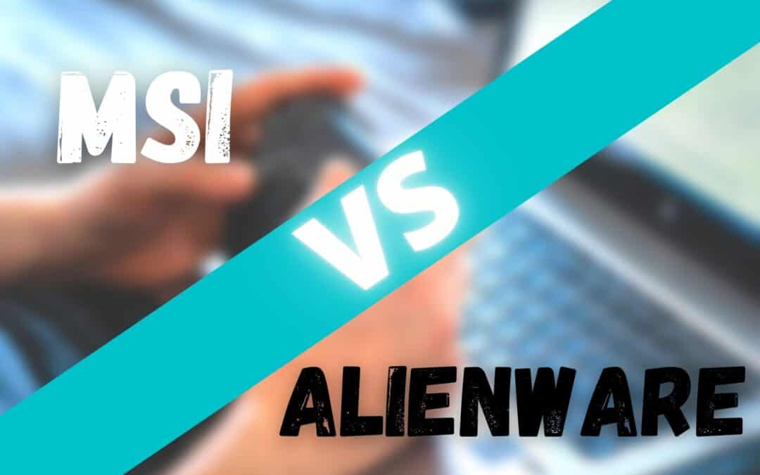MSI vs Alienware – Which Brand Makes the Best Laptops (2021)?